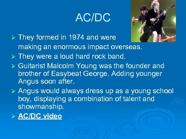 AC/DC They formed in 1974 and were making an enormous impact overseas. Ø They
