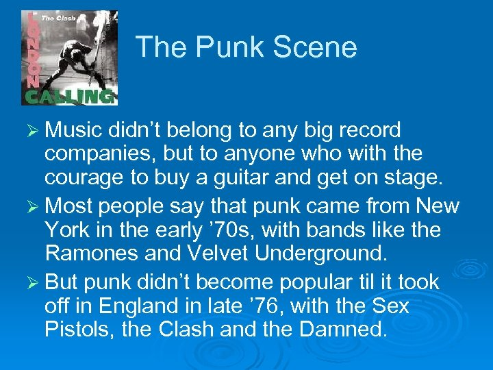 The Punk Scene Ø Music didn't belong to any big record companies, but to