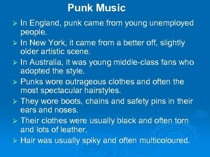 Punk Music In England, punk came from young unemployed people. Ø In New York,