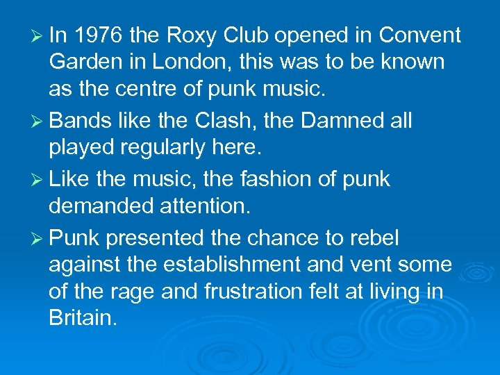 Ø In 1976 the Roxy Club opened in Convent Garden in London, this was