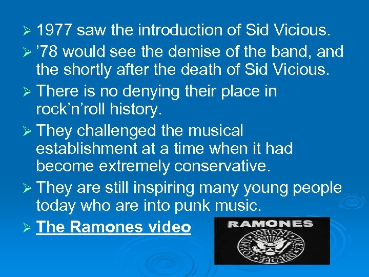 Ø 1977 saw the introduction of Sid Vicious. Ø ' 78 would see the