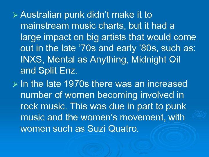 Ø Australian punk didn't make it to mainstream music charts, but it had a