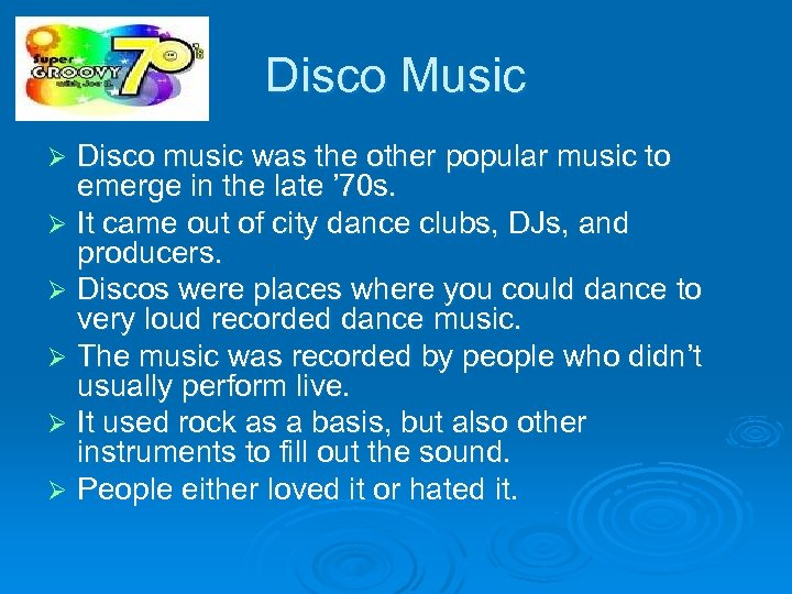 Disco Music Disco music was the other popular music to emerge in the late