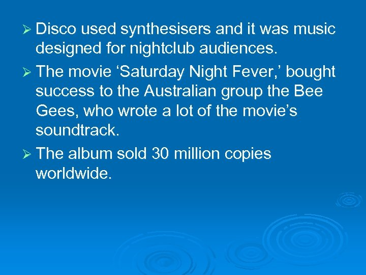 Ø Disco used synthesisers and it was music designed for nightclub audiences. Ø The