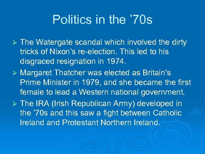 Politics in the ' 70 s The Watergate scandal which involved the dirty tricks