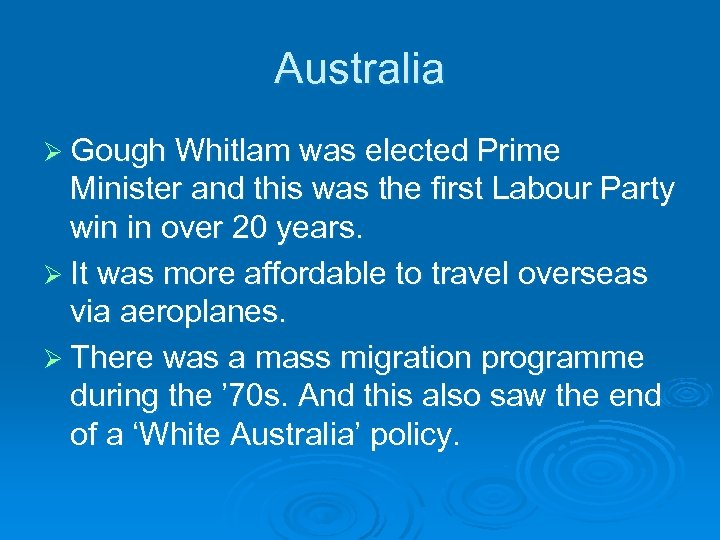 Australia Ø Gough Whitlam was elected Prime Minister and this was the first Labour