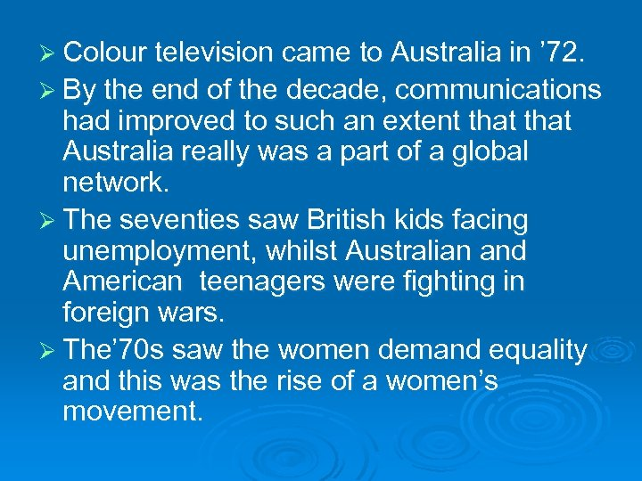Ø Colour television came to Australia in ' 72. Ø By the end of