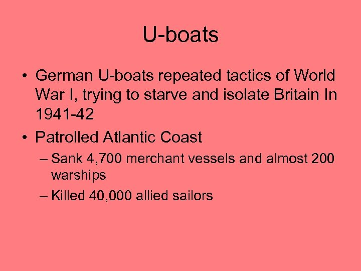 U-boats • German U-boats repeated tactics of World War I, trying to starve and