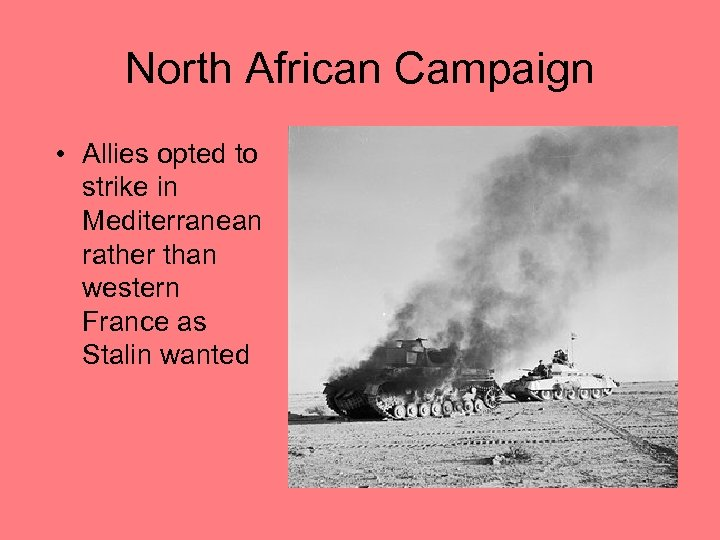 North African Campaign • Allies opted to strike in Mediterranean rather than western France