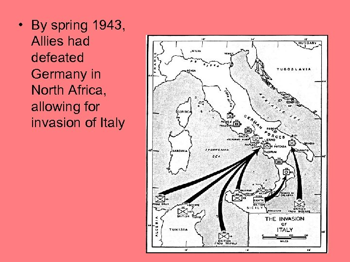 • By spring 1943, Allies had defeated Germany in North Africa, allowing for