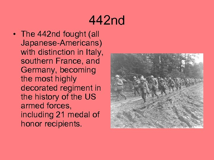 442 nd • The 442 nd fought (all Japanese-Americans) with distinction in Italy, southern