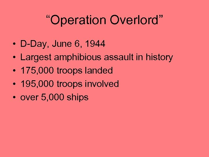 """""""Operation Overlord"""" • • • D-Day, June 6, 1944 Largest amphibious assault in history"""
