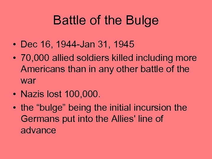 Battle of the Bulge • Dec 16, 1944 -Jan 31, 1945 • 70, 000