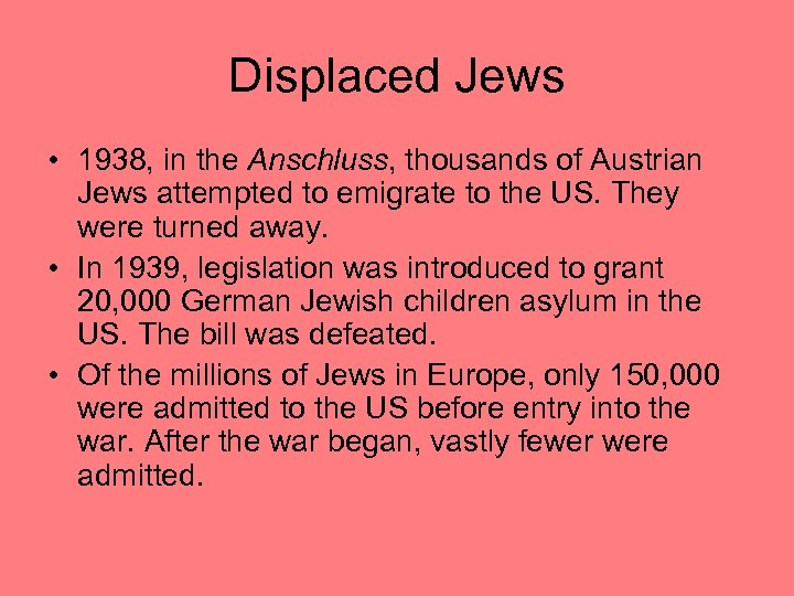 Displaced Jews • 1938, in the Anschluss, thousands of Austrian Jews attempted to emigrate