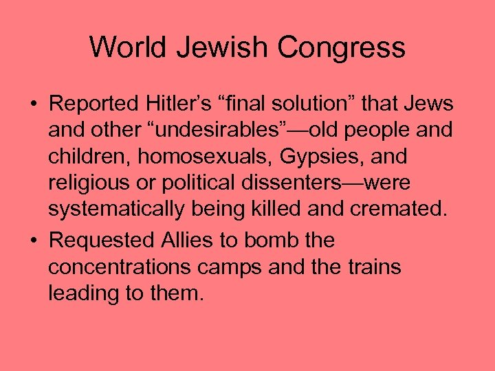 "World Jewish Congress • Reported Hitler's ""final solution"" that Jews and other ""undesirables""—old people"