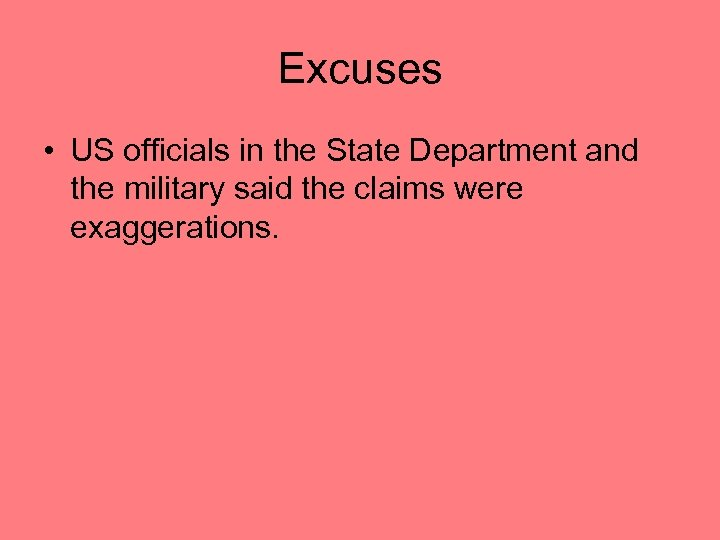Excuses • US officials in the State Department and the military said the claims
