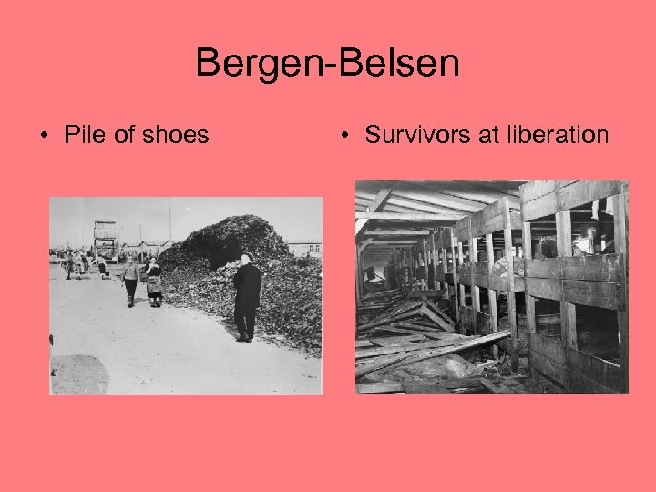 Bergen-Belsen • Pile of shoes • Survivors at liberation