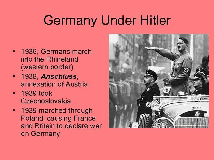 Germany Under Hitler • 1936, Germans march into the Rhineland (western border) • 1938,