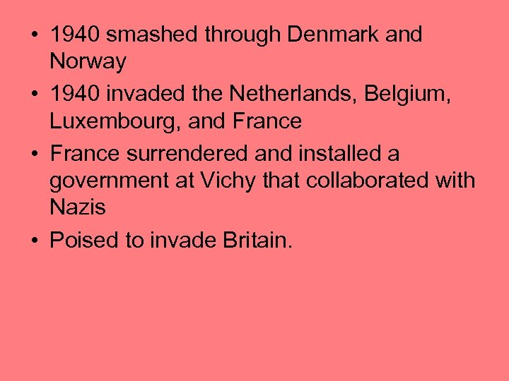 • 1940 smashed through Denmark and Norway • 1940 invaded the Netherlands, Belgium,