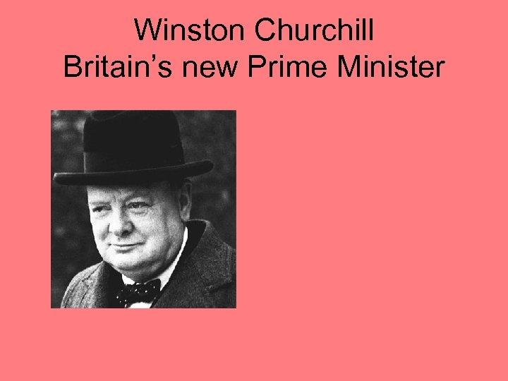 Winston Churchill Britain's new Prime Minister