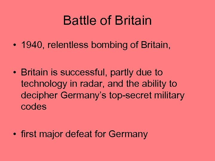 Battle of Britain • 1940, relentless bombing of Britain, • Britain is successful, partly