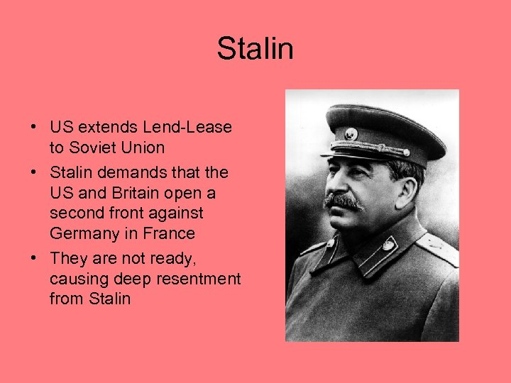 Stalin • US extends Lend-Lease to Soviet Union • Stalin demands that the US