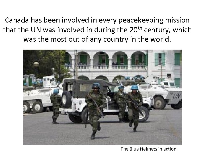 Canada has been involved in every peacekeeping mission that the UN was involved in