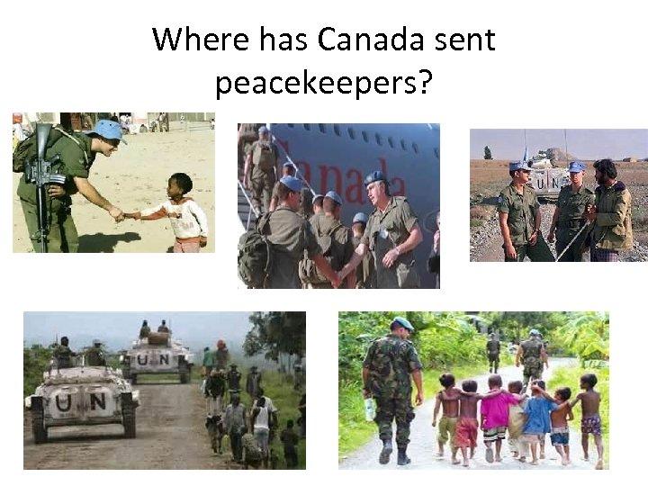 Where has Canada sent peacekeepers?