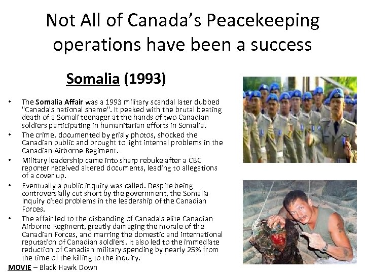 Not All of Canada's Peacekeeping operations have been a success Somalia (1993) The Somalia