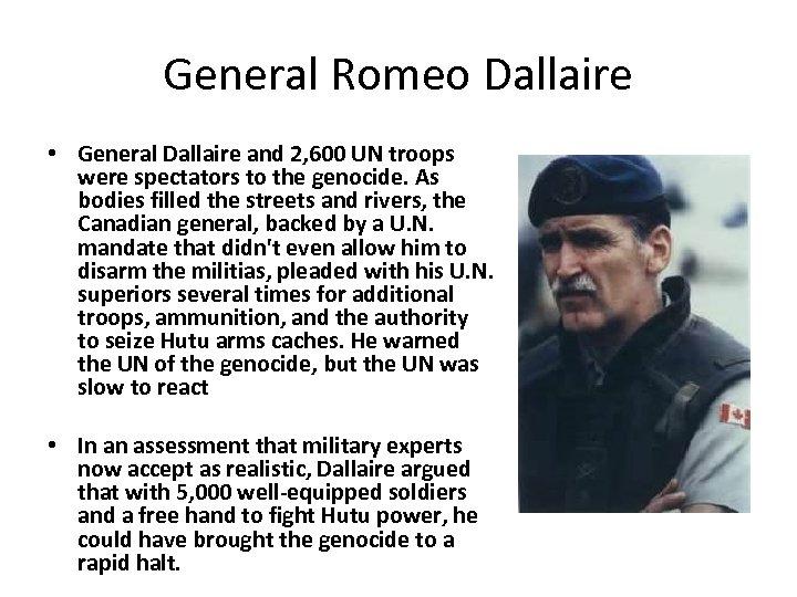 General Romeo Dallaire • General Dallaire and 2, 600 UN troops were spectators to
