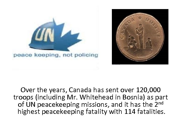Over the years, Canada has sent over 120, 000 troops (including Mr. Whitehead in