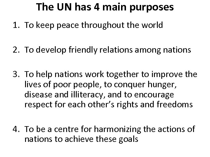 The UN has 4 main purposes 1. To keep peace throughout the world 2.