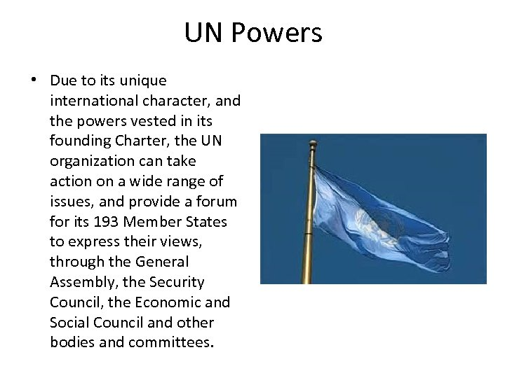 UN Powers • Due to its unique international character, and the powers vested in