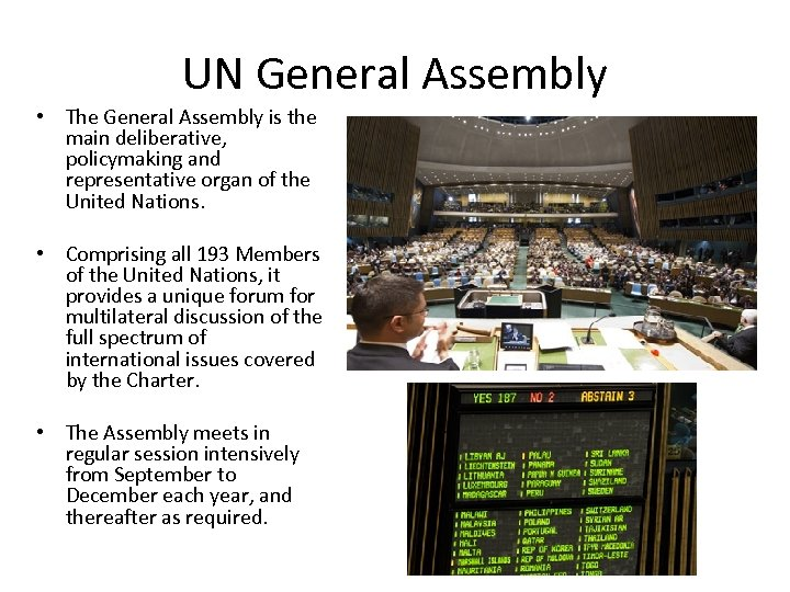 UN General Assembly • The General Assembly is the main deliberative, policymaking and representative
