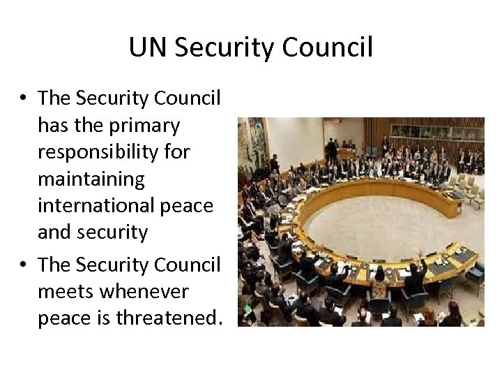 UN Security Council • The Security Council has the primary responsibility for maintaining international
