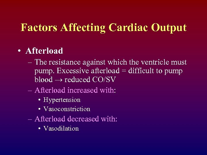Factors Affecting Cardiac Output • Afterload – The resistance against which the ventricle must