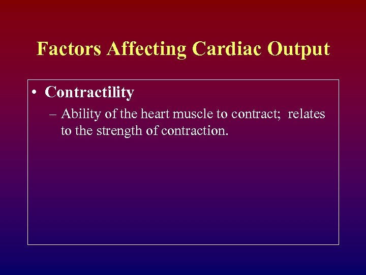 Factors Affecting Cardiac Output • Contractility – Ability of the heart muscle to contract;