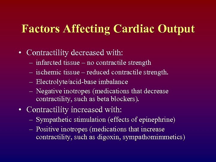 Factors Affecting Cardiac Output • Contractility decreased with: – – infarcted tissue – no