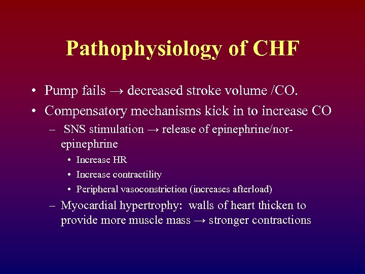 Pathophysiology of CHF • Pump fails → decreased stroke volume /CO. • Compensatory mechanisms
