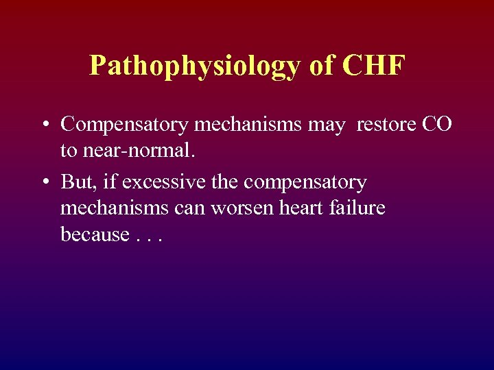 Pathophysiology of CHF • Compensatory mechanisms may restore CO to near-normal. • But, if