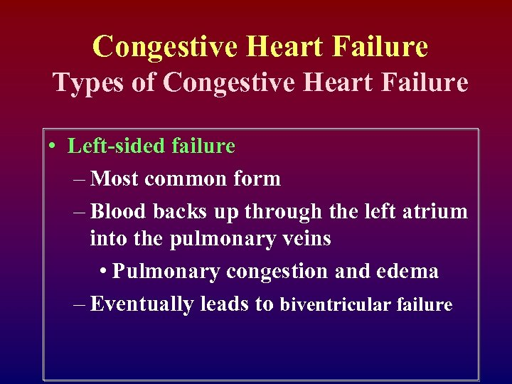 Congestive Heart Failure Types of Congestive Heart Failure • Left-sided failure – Most common
