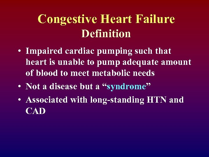 Congestive Heart Failure Definition • Impaired cardiac pumping such that heart is unable to