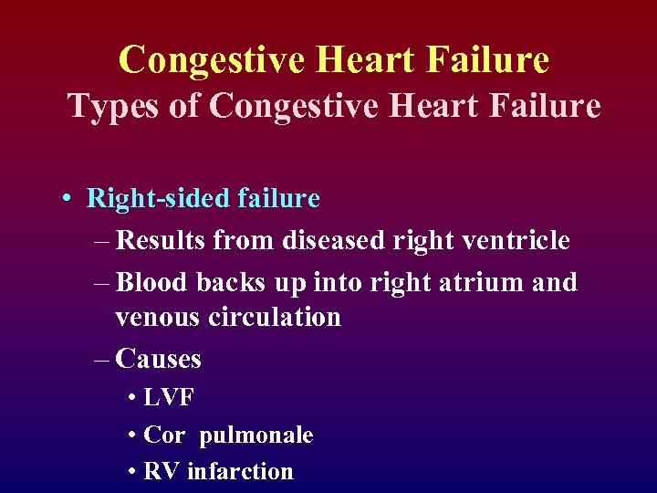 Congestive Heart Failure Types of Congestive Heart Failure • Right-sided failure – Results from