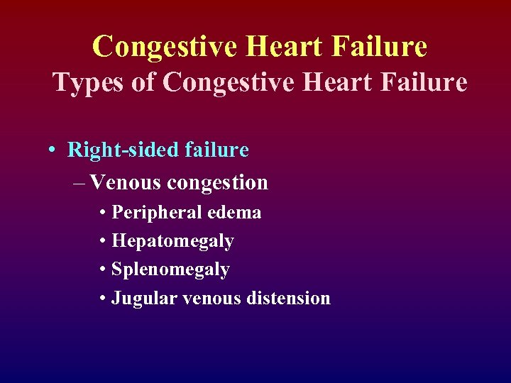 Congestive Heart Failure Types of Congestive Heart Failure • Right-sided failure – Venous congestion