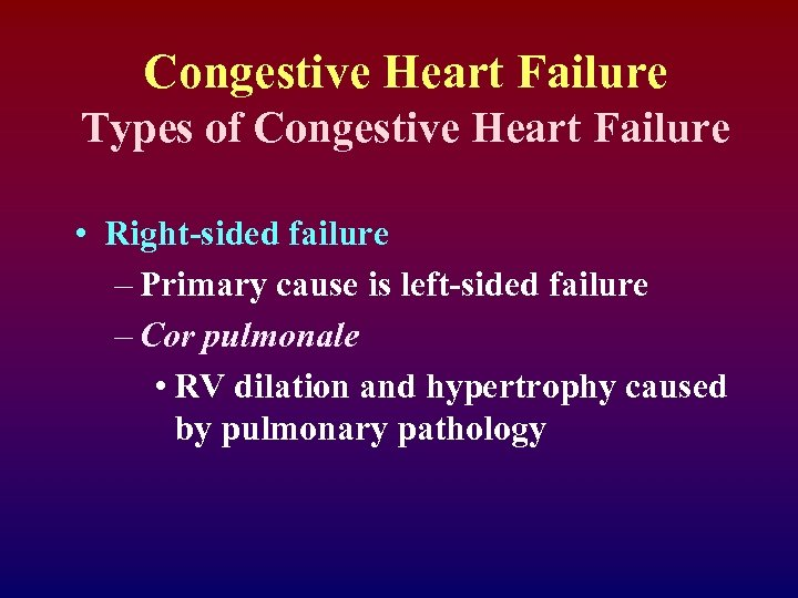 Congestive Heart Failure Types of Congestive Heart Failure • Right-sided failure – Primary cause