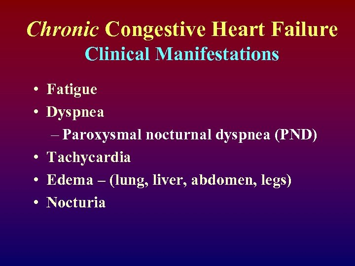 Chronic Congestive Heart Failure Clinical Manifestations • Fatigue • Dyspnea – Paroxysmal nocturnal dyspnea
