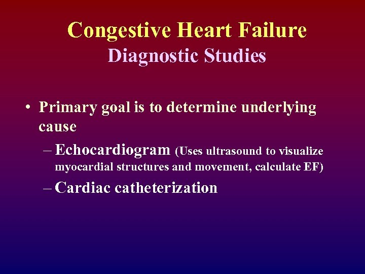 Congestive Heart Failure Diagnostic Studies • Primary goal is to determine underlying cause –