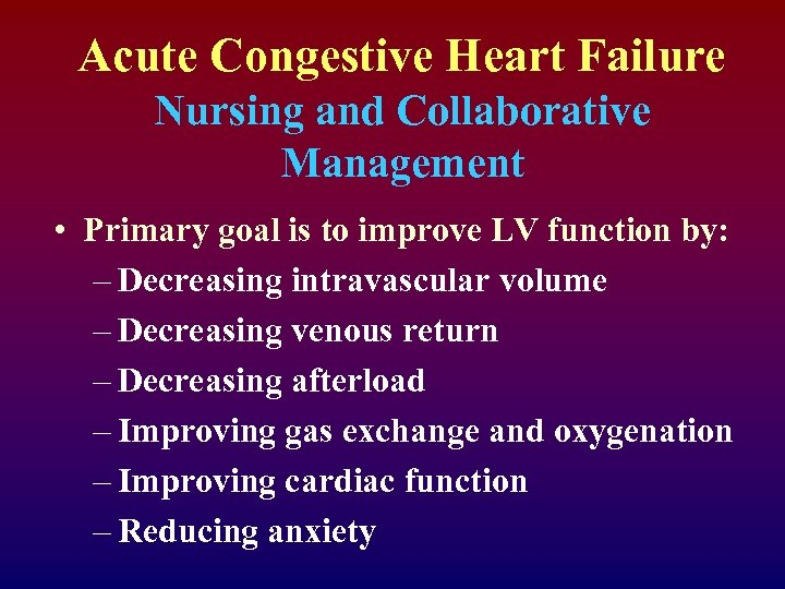 Acute Congestive Heart Failure Nursing and Collaborative Management • Primary goal is to improve