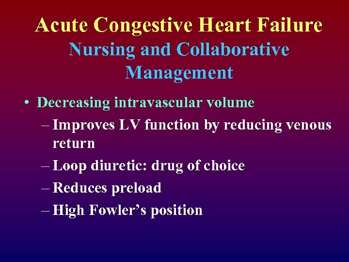 Acute Congestive Heart Failure Nursing and Collaborative Management • Decreasing intravascular volume – Improves