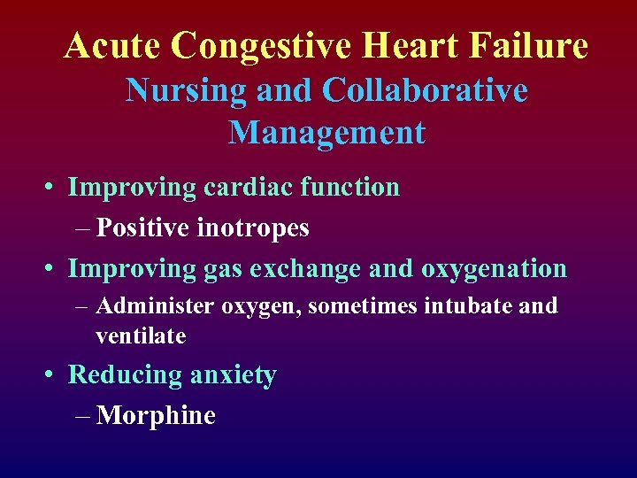 Acute Congestive Heart Failure Nursing and Collaborative Management • Improving cardiac function – Positive